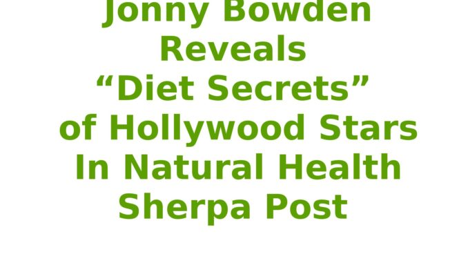 "Jonny Bowden Reveals ""Diet Secrets"" of Hollywood Stars In Natural Health Sherpa Post"