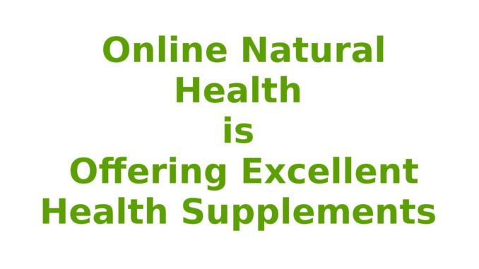 Online Natural Health is Offering Excellent Health Supplements
