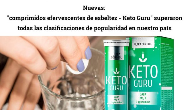 """Nuevas """"comprimidos efervescentes de esbeltez - Keto Guru"""" superaron todas las clasificaciones de popularidad en nuestro país"""